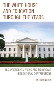 White House and Education Through the Years: U.S. Presidents' Views and Significant Educational Contributions