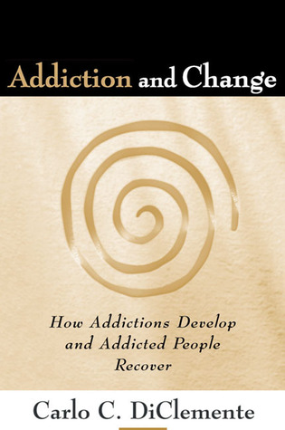 Addiction and Change: How Addictions Develop and Addicted People Recover (Guilford Substance Abuse Series)
