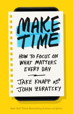 Make Time : How to Focus on What Matters Every Day