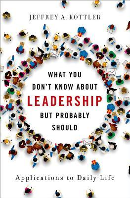 What You Don't Know about Leadership, But Probably Should: Applications to Daily Life