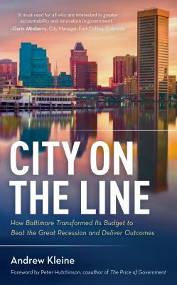 City on the Line: How Baltimore Transformed Its Budget to Beat the Great Recession and Deliver Outcomes