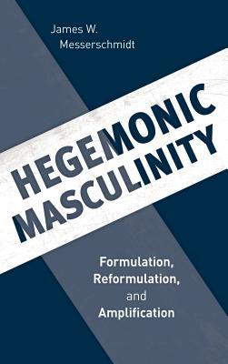 Hegemonic Masculinity: Formulation, Reformulation, and Amplification