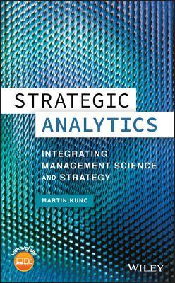 Strategic Analytics: Integrating Management Science and Strategy