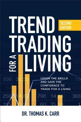 Trend Trading for a Living: Learn the Skills and Gain the Confidence to Maximize Your Profits
