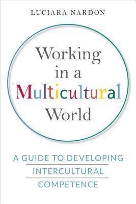 Working in a Multicultural World: A Guide to Developing Intercultural Competence
