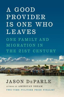 A Good Provider Is One Who Leaves: One Family and Migration in the 21st Century