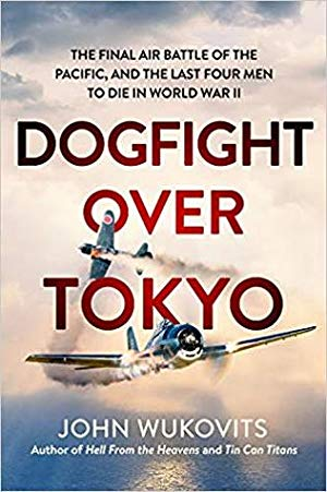 Dogfight over Tokyo: The Final Air Battle of the Pacific and the Last Four Men to Die in World War II
