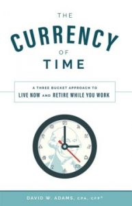 The Currency of Time: A Three Bucket Approach To Live Now And Retire While You Work