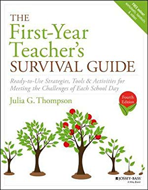 First Year Teacher's Survival Guide: Ready-To-Use Strategies, Tools & Activities For Meeting The Challenges Of Each School Day (J-B Ed:Survival Guides)