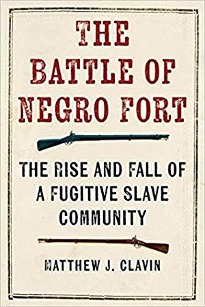 The Battle of the Negro Fort: The Rise and Fall of a Fugitive Slave Community