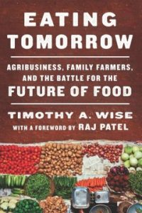 Eating Tomorrow: Agribusiness, Family Farmers, and the Battle for the Future of Food